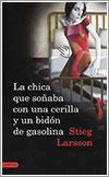 La chica que soñaba con una cerilla y un bidón de gasolina por Stieg Larsson