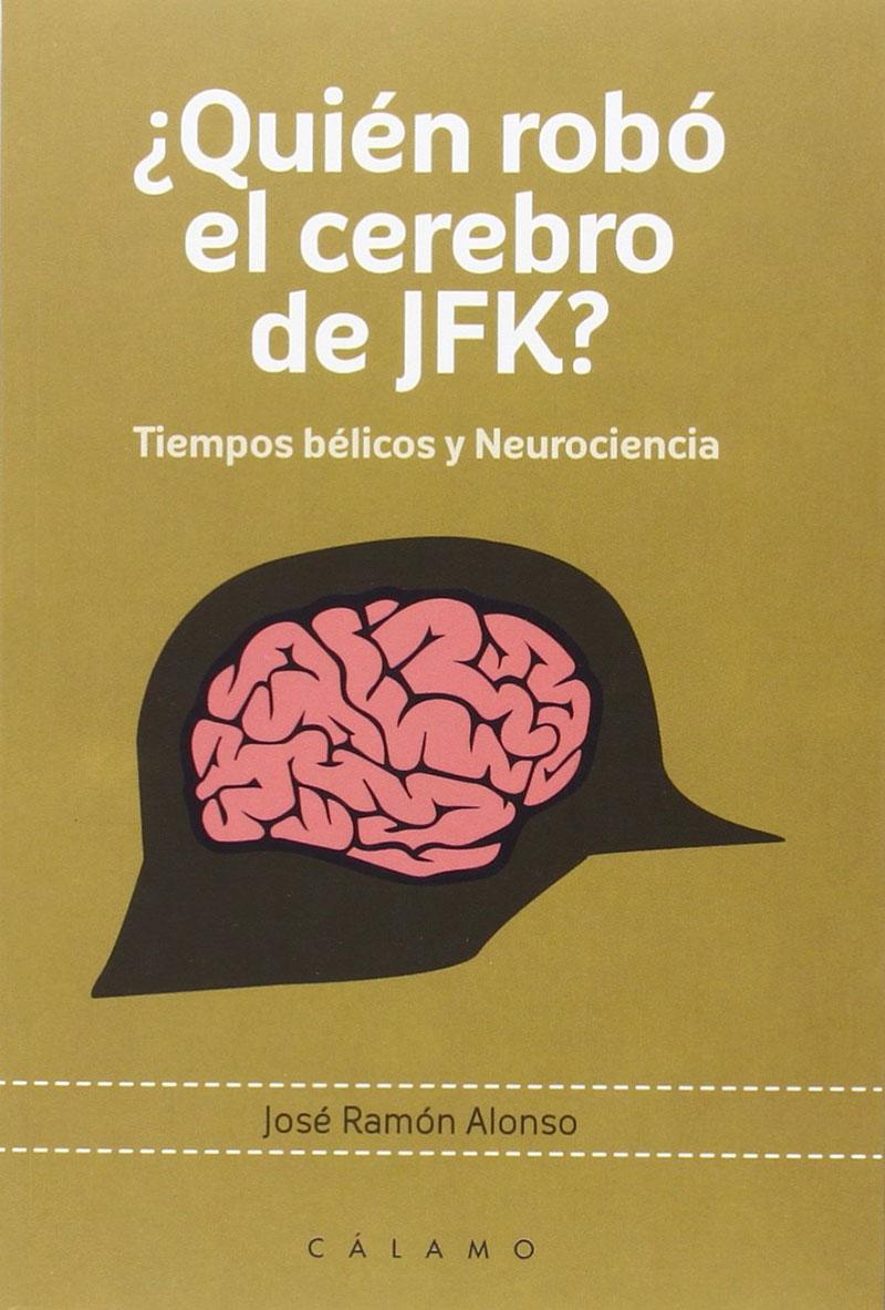¿Quién robó el cerebro de JFK? por José Ramón Alonso
