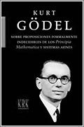 Kurt Gödel: Sobre proposiciones formalmente indecidibles de los Principia Mathematica y sistemas afines