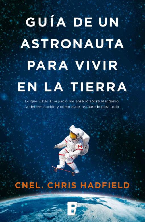 Guia de un astronauta para vivir en la Tierra por Chris Hadfield